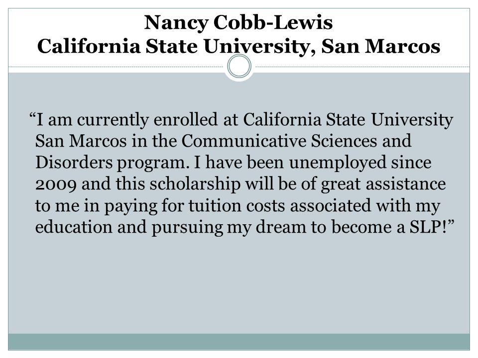 I am currently enrolled at California State University San Marcos in the Communicative Sciences and Disorders program.