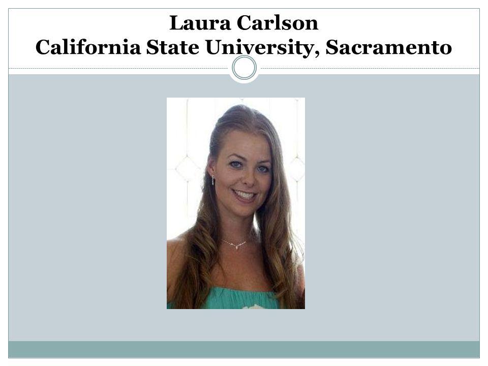 Laura Carlson California State University, Sacramento