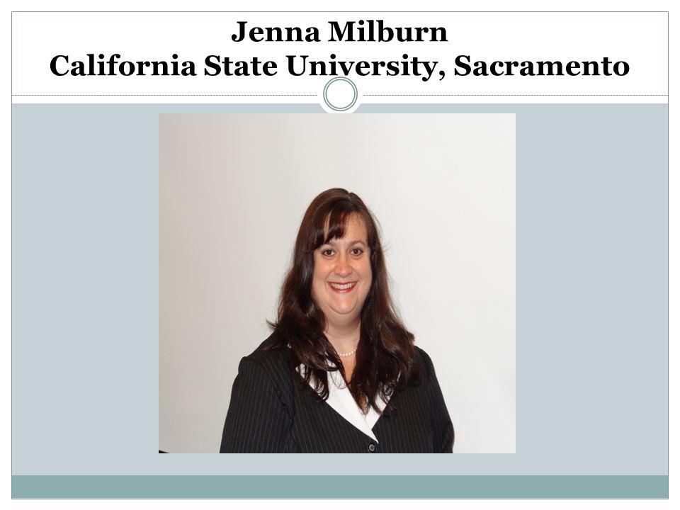 Jenna Milburn California State University, Sacramento