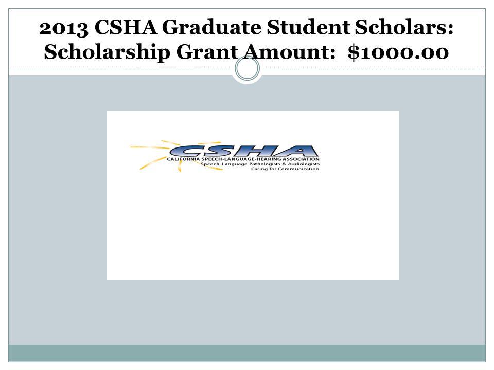 2013 CSHA Graduate Student Scholars: Scholarship Grant Amount: $1000.00