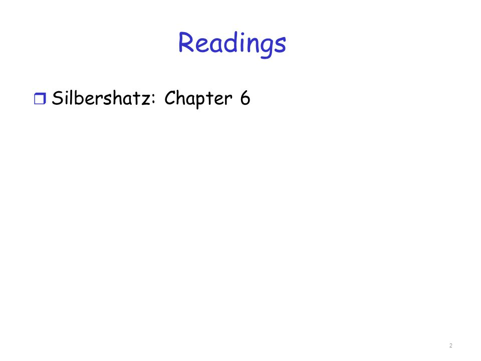 Readings r Silbershatz: Chapter 6 2