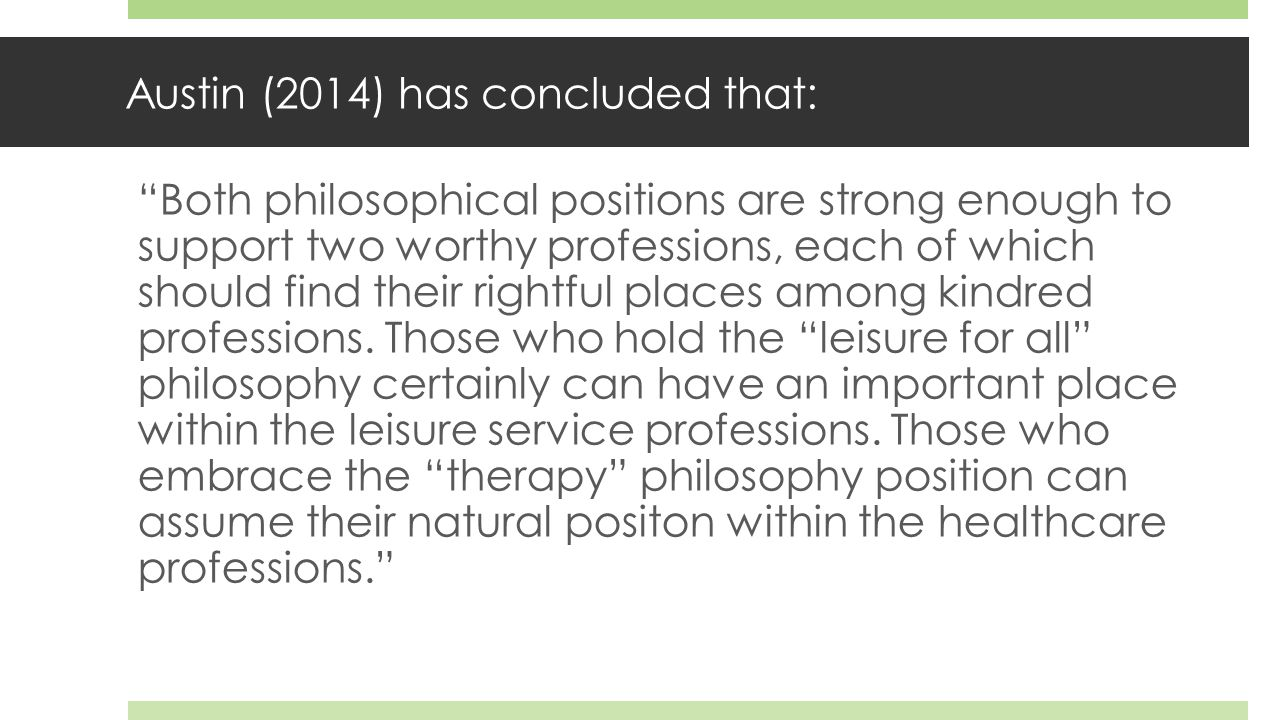 Austin (2014) has concluded that: Both philosophical positions are strong enough to support two worthy professions, each of which should find their rightful places among kindred professions.