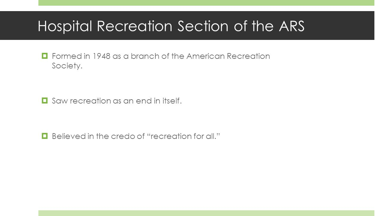 Hospital Recreation Section of the ARS  Formed in 1948 as a branch of the American Recreation Society.