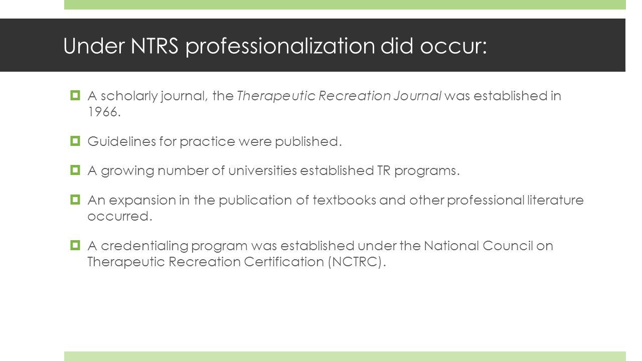 Even with professionalization, the lack of a single professional philosophy hampered the development of TR  Because the field of therapeutic recreation had not established a single philosophical position to form a basis for its practice, it languished.