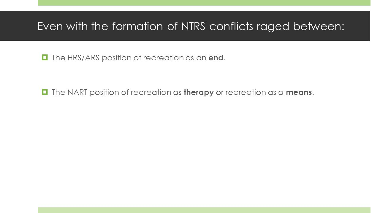 Even with the formation of NTRS conflicts raged between:  The HRS/ARS position of recreation as an end.