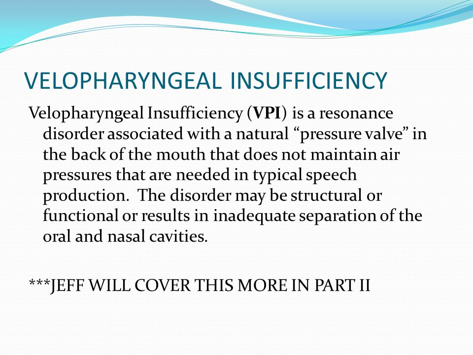 "VELOPHARYNGEAL INSUFFICIENCY Velopharyngeal Insufficiency (VPI) is a resonance disorder associated with a natural ""pressure valve"" in the back of the"