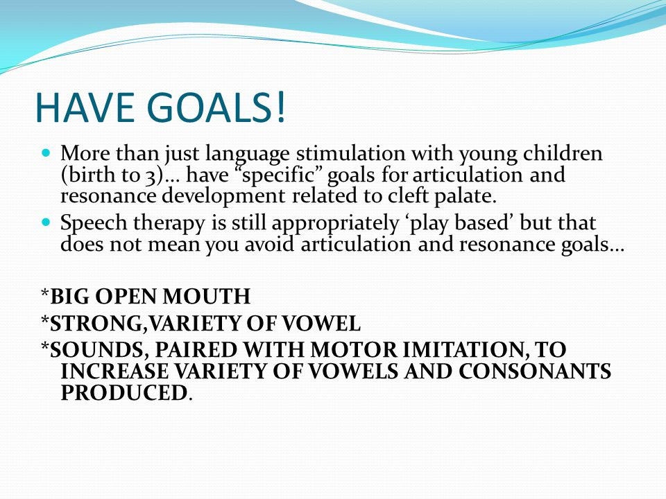 "HAVE GOALS! More than just language stimulation with young children (birth to 3)… have ""specific"" goals for articulation and resonance development rel"