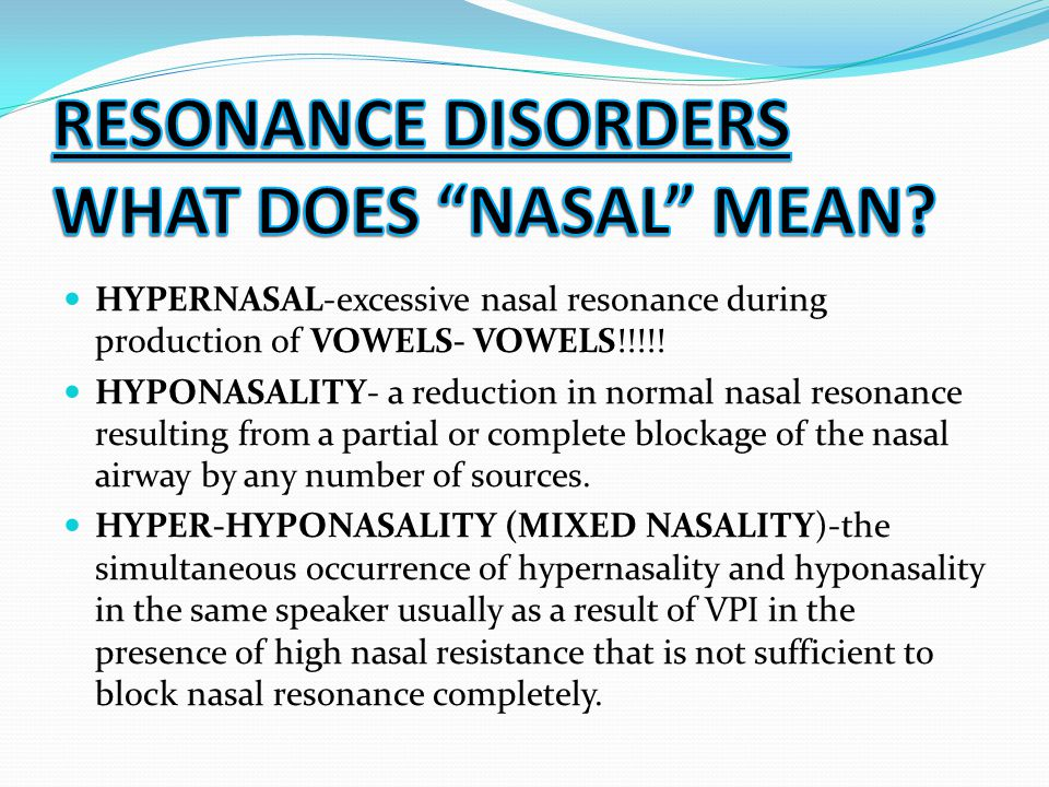 Goals: TO CORRECT THE PLACEMENT ERRORS (often will improve/correct hypernasal resonance.) Improve hypernasal resonance (if it's structural secondary surgical management is needed- but therapy should be tried first especially in the presence of articulation errors.)