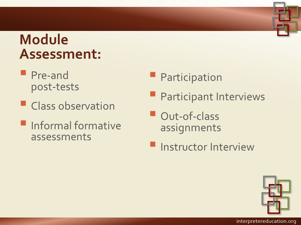 Module Assessment:  Pre-and post-tests  Class observation  Informal formative assessments  Participation  Participant Interviews  Out-of-class a