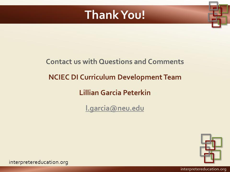 Thank You! Contact us with Questions and Comments NCIEC DI Curriculum Development Team Lillian Garcia Peterkin l.garcia@neu.edu interpretereducation.o