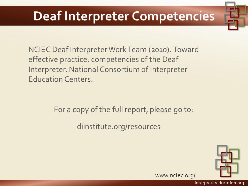 Deaf Interpreter Competencies NCIEC Deaf Interpreter Work Team (2010). Toward effective practice: competencies of the Deaf Interpreter. National Conso