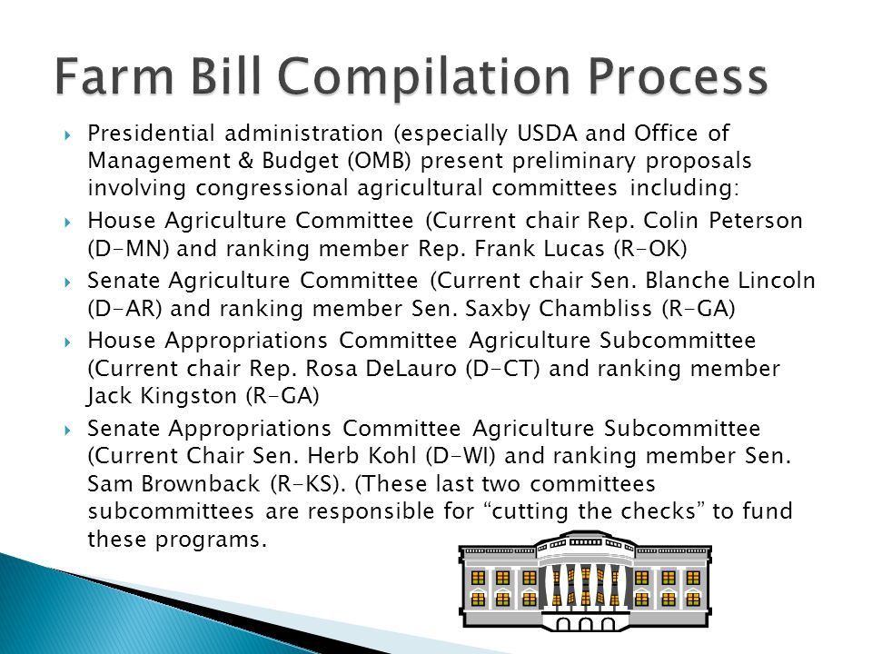  Presidential administration (especially USDA and Office of Management & Budget (OMB) present preliminary proposals involving congressional agricultural committees including:  House Agriculture Committee (Current chair Rep.