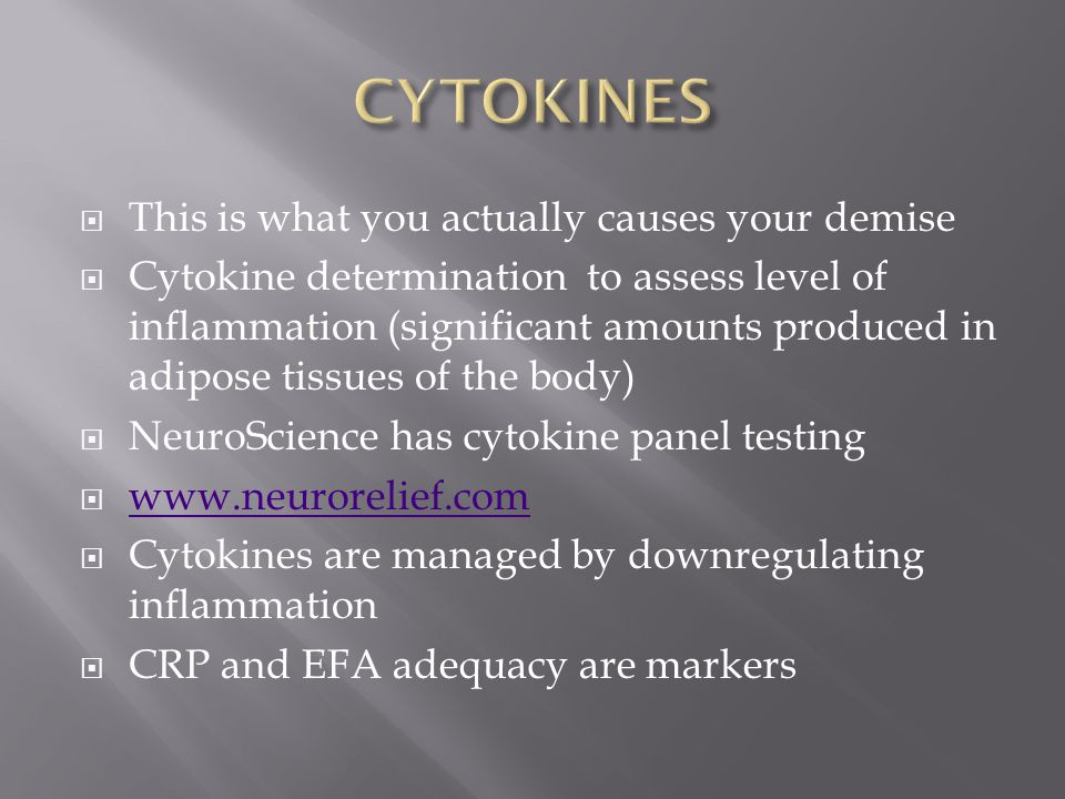 This is what you actually causes your demise  Cytokine determination to assess level of inflammation (significant amounts produced in adipose tissu