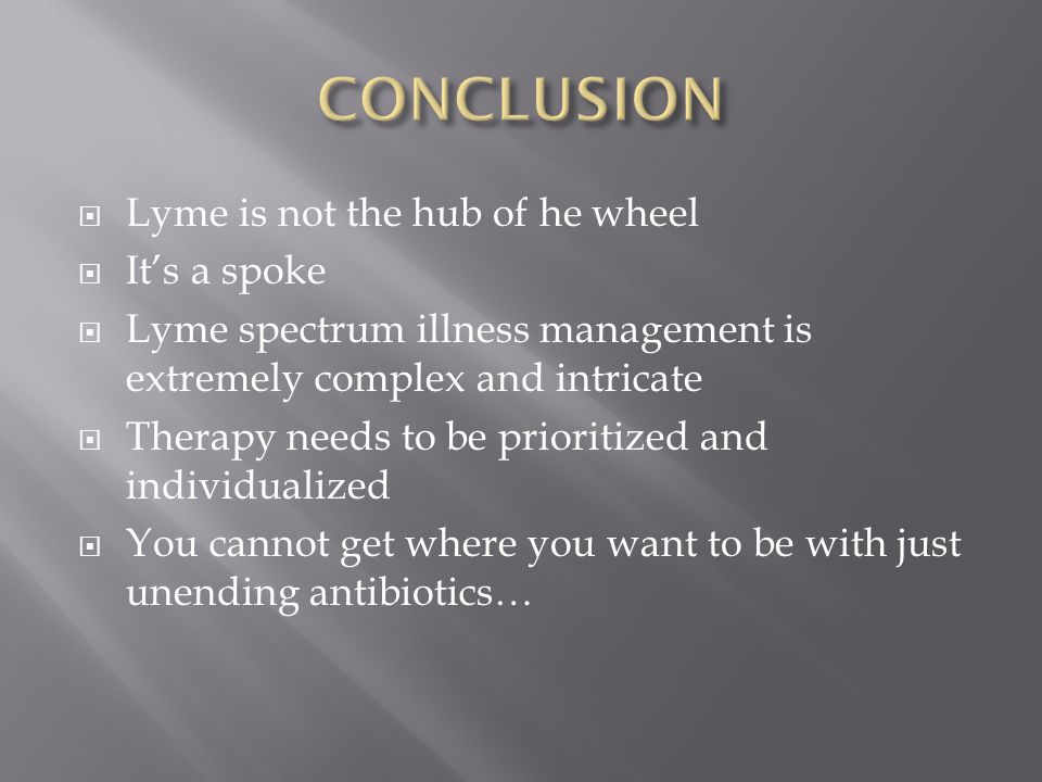  Lyme is not the hub of he wheel  It's a spoke  Lyme spectrum illness management is extremely complex and intricate  Therapy needs to be prioritiz