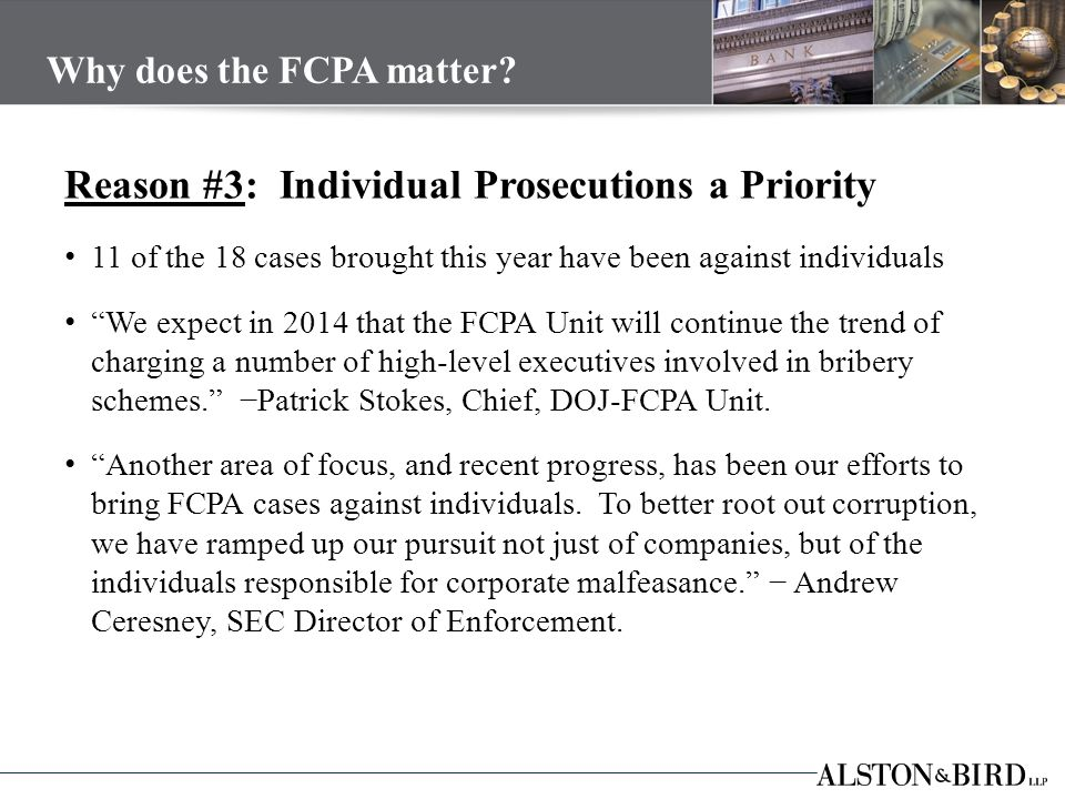 Reason #4: Proactive Law Enforcement Techniques Use of traditionally blue collar investigative techniques to build FCPA cases: undercover agents, body recordings, wiretaps U.S.