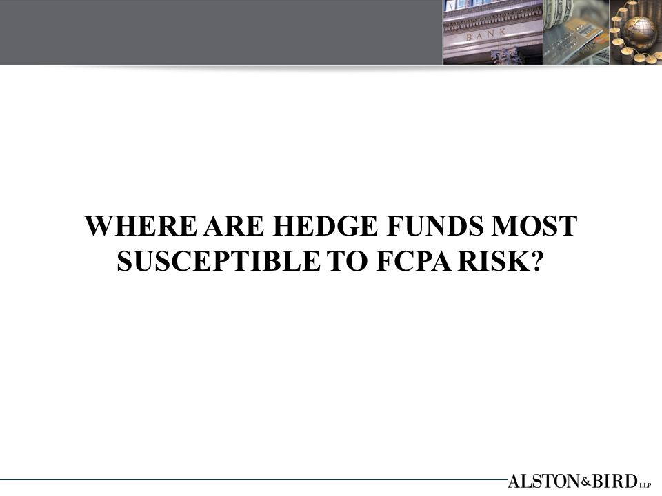 Risk Area #1: Portfolio Companies Hedge funds may be liable for FCPA violations of its portfolio companies.