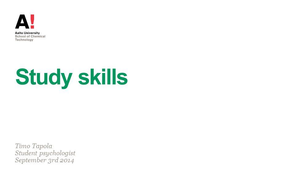 Study skills Timo Tapola Student psychologist September 3rd 2014