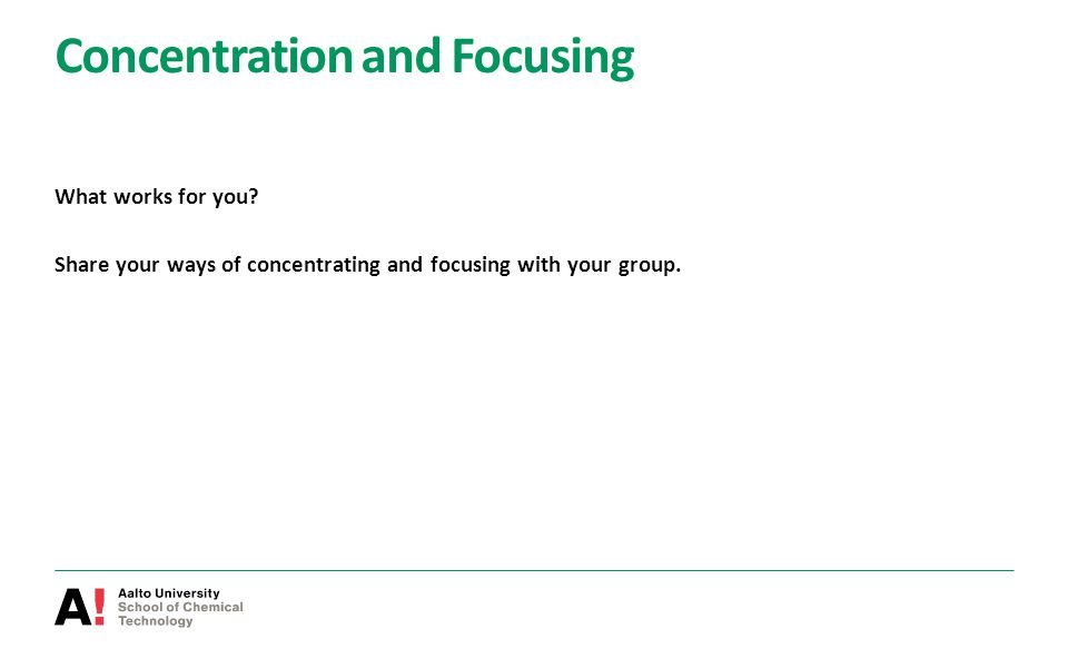 Concentration and Focusing What works for you? Share your ways of concentrating and focusing with your group.