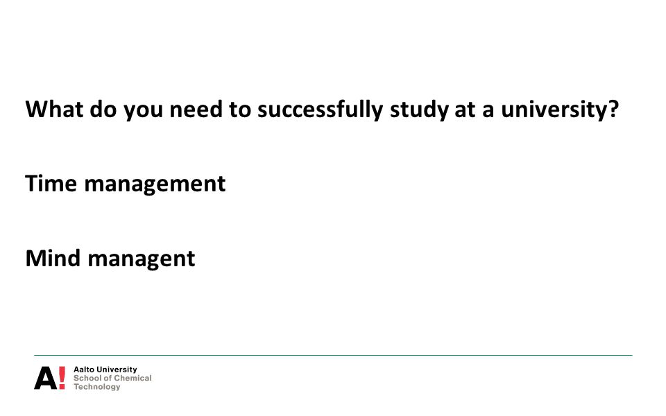 What do you need to successfully study at a university? Time management Mind managent