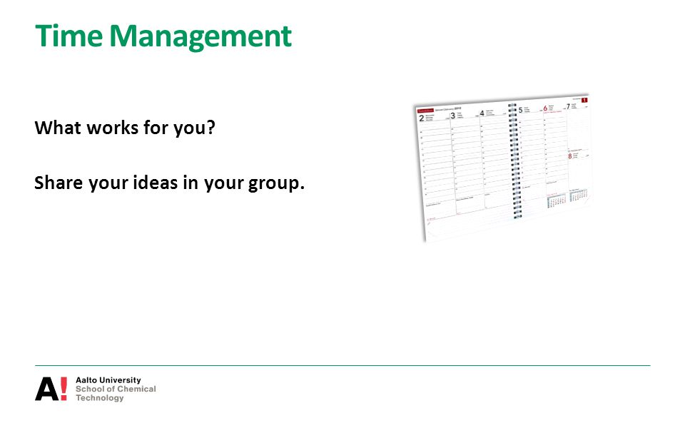 Time Management What works for you? Share your ideas in your group.