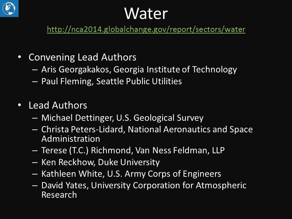 Water http://nca2014.globalchange.gov/report/sectors/water http://nca2014.globalchange.gov/report/sectors/water Convening Lead Authors – Aris Georgakakos, Georgia Institute of Technology – Paul Fleming, Seattle Public Utilities Lead Authors – Michael Dettinger, U.S.