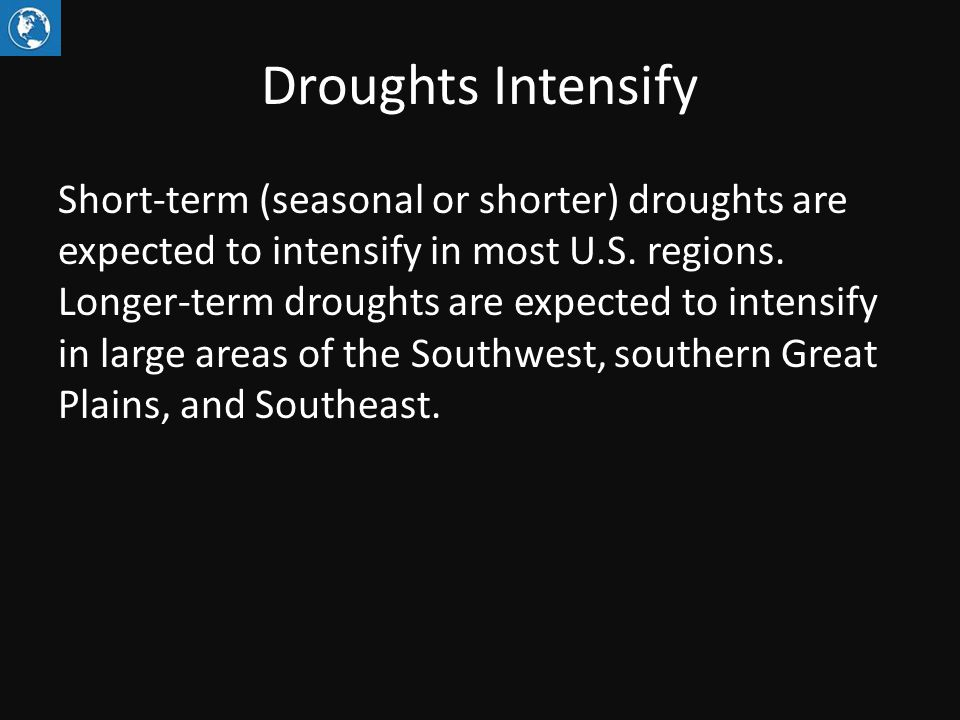 Droughts Intensify Short-term (seasonal or shorter) droughts are expected to intensify in most U.S. regions. Longer-term droughts are expected to inte