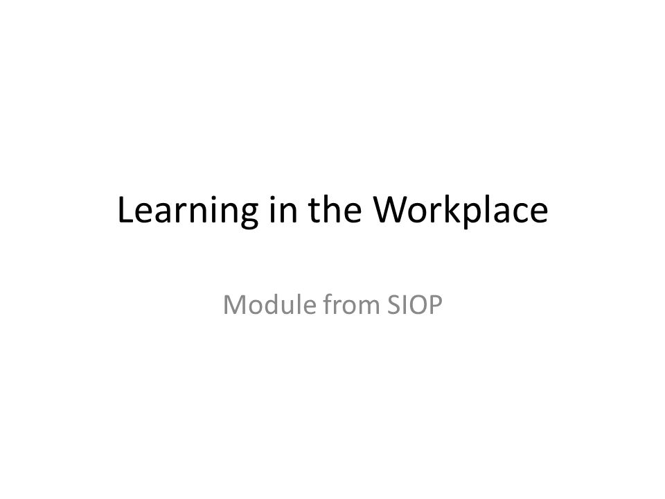 Learning in the Workplace Module from SIOP