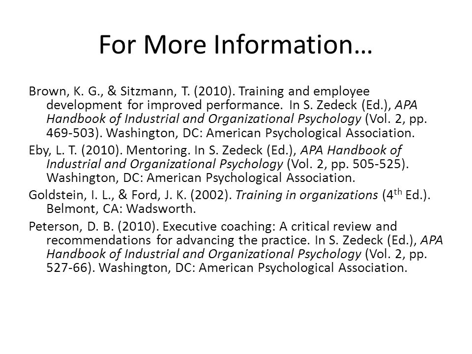 For More Information… Brown, K. G., & Sitzmann, T. (2010). Training and employee development for improved performance. In S. Zedeck (Ed.), APA Handboo