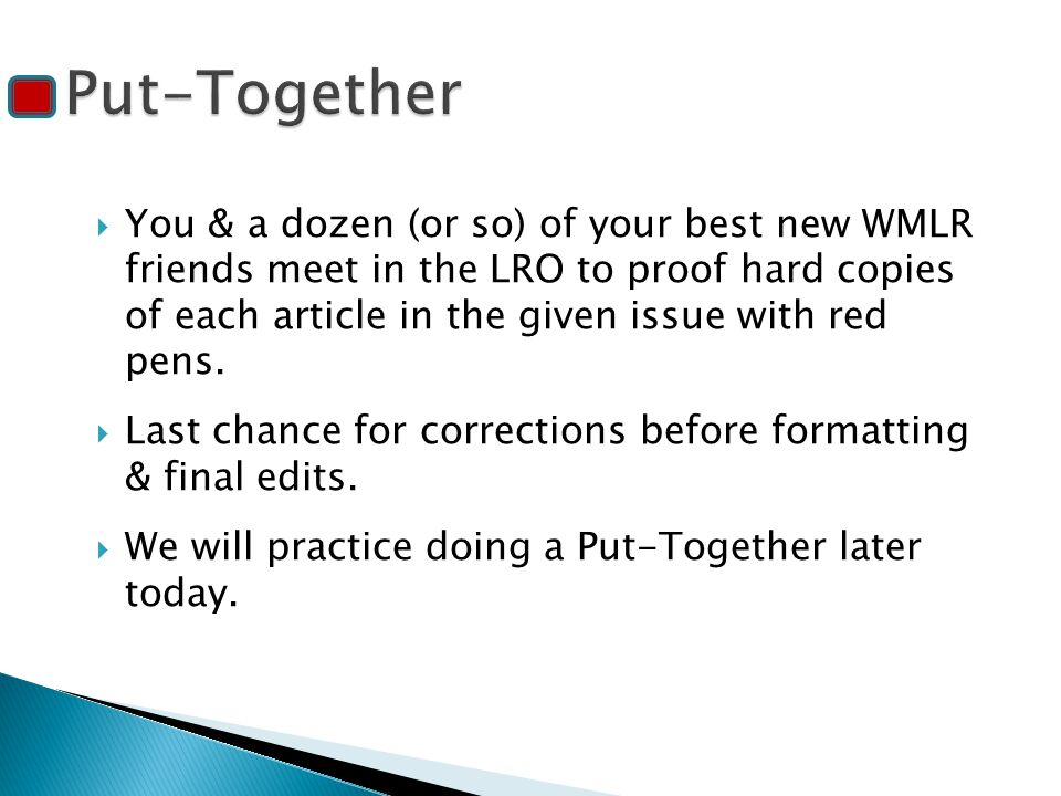  You & a dozen (or so) of your best new WMLR friends meet in the LRO to proof hard copies of each article in the given issue with red pens.