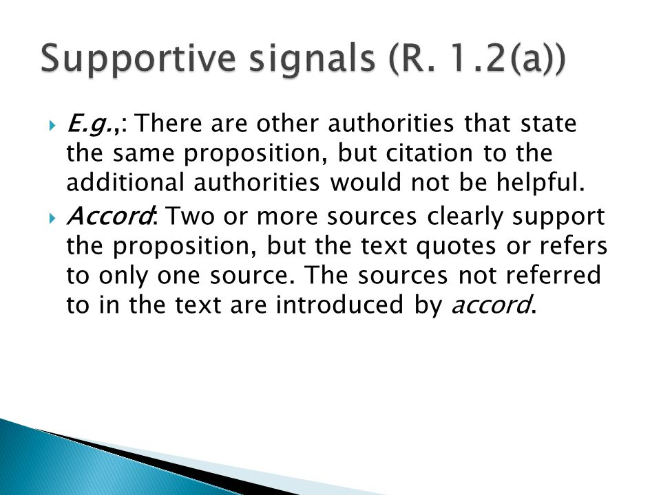  E.g.,: There are other authorities that state the same proposition, but citation to the additional authorities would not be helpful.
