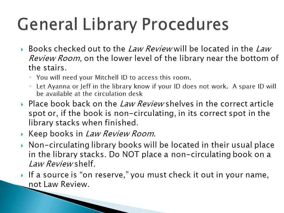  Books checked out to the Law Review will be located in the Law Review Room, on the lower level of the library near the bottom of the stairs.