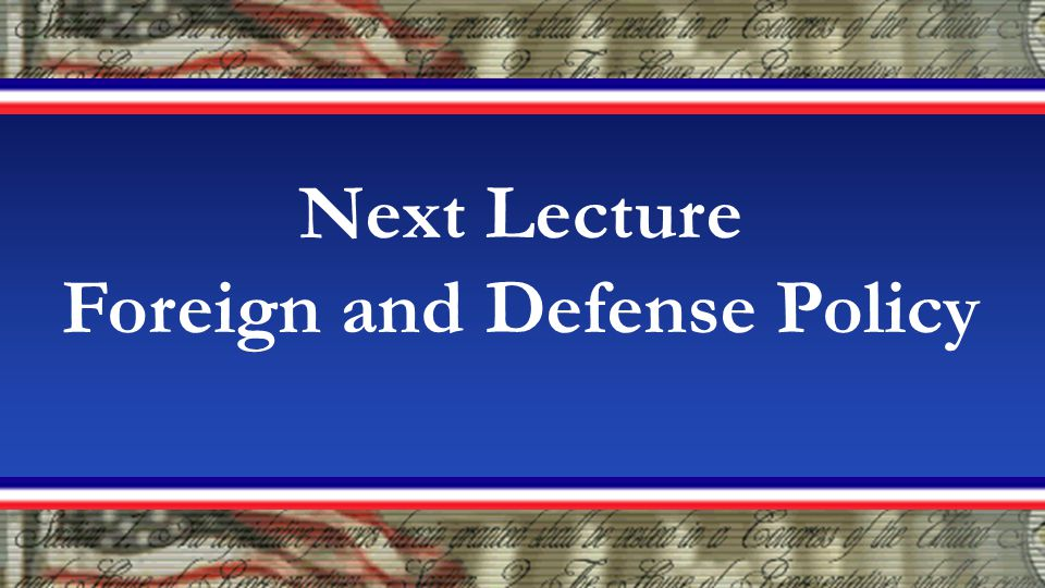 Next Lecture Foreign and Defense Policy