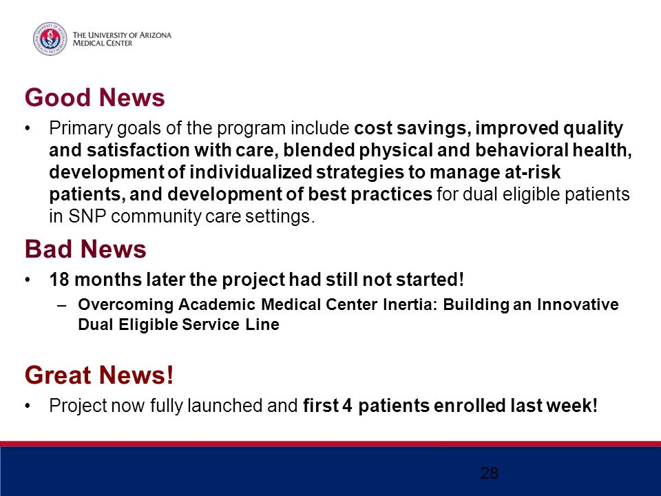 Good News Primary goals of the program include cost savings, improved quality and satisfaction with care, blended physical and behavioral health, deve