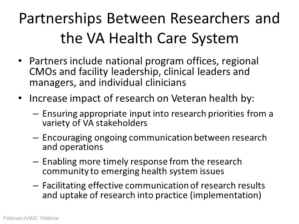 Partnerships Between Researchers and the VA Health Care System Partners include national program offices, regional CMOs and facility leadership, clini