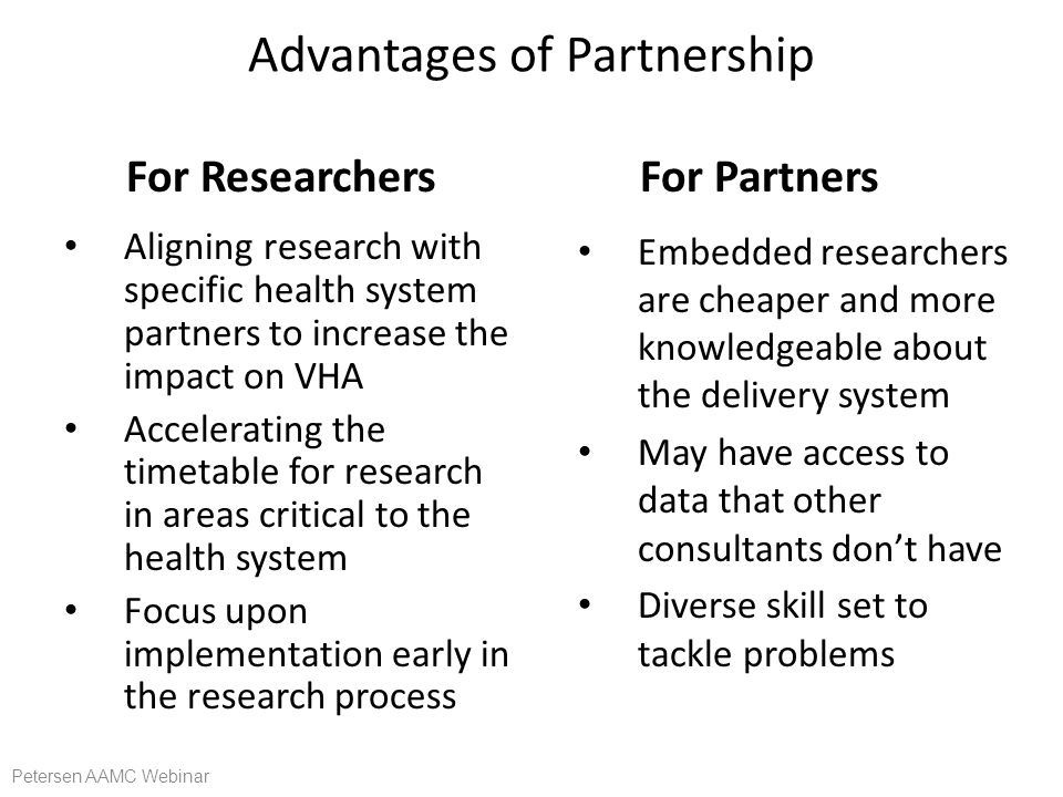 Advantages of Partnership Aligning research with specific health system partners to increase the impact on VHA Accelerating the timetable for research