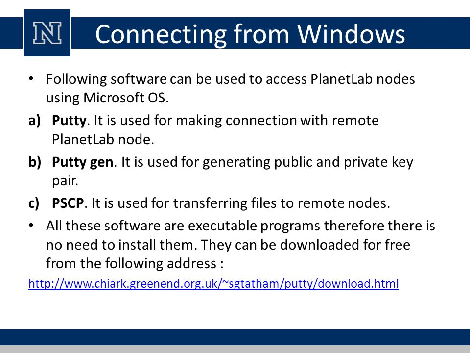 Connecting from Windows Following software can be used to access PlanetLab nodes using Microsoft OS.