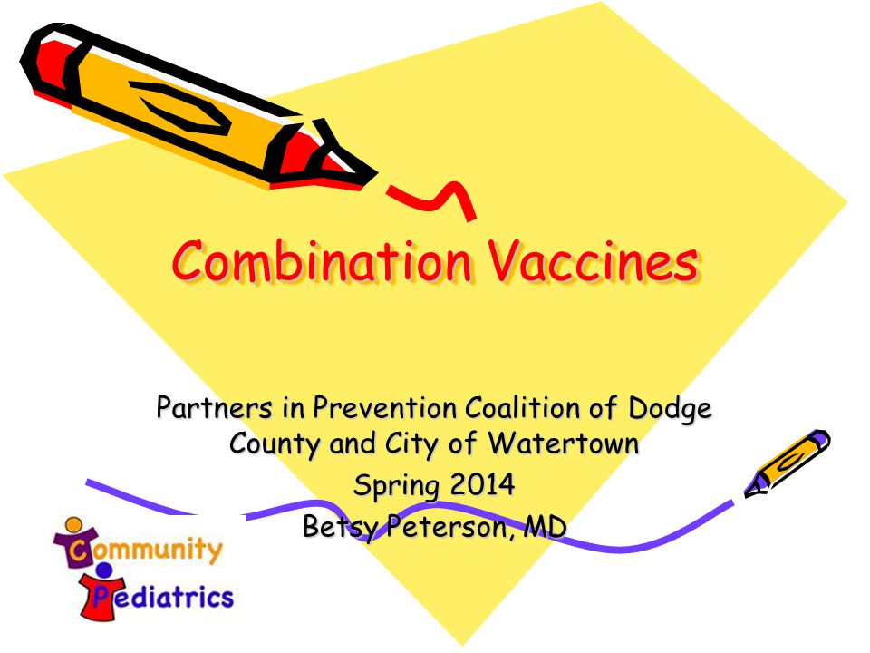 Combination Vaccines Partners in Prevention Coalition of Dodge County and City of Watertown Spring 2014 Betsy Peterson, MD