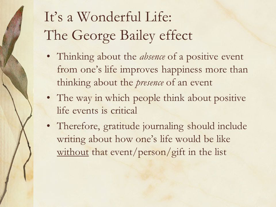 It's a Wonderful Life: The George Bailey effect Thinking about the absence of a positive event from one's life improves happiness more than thinking a