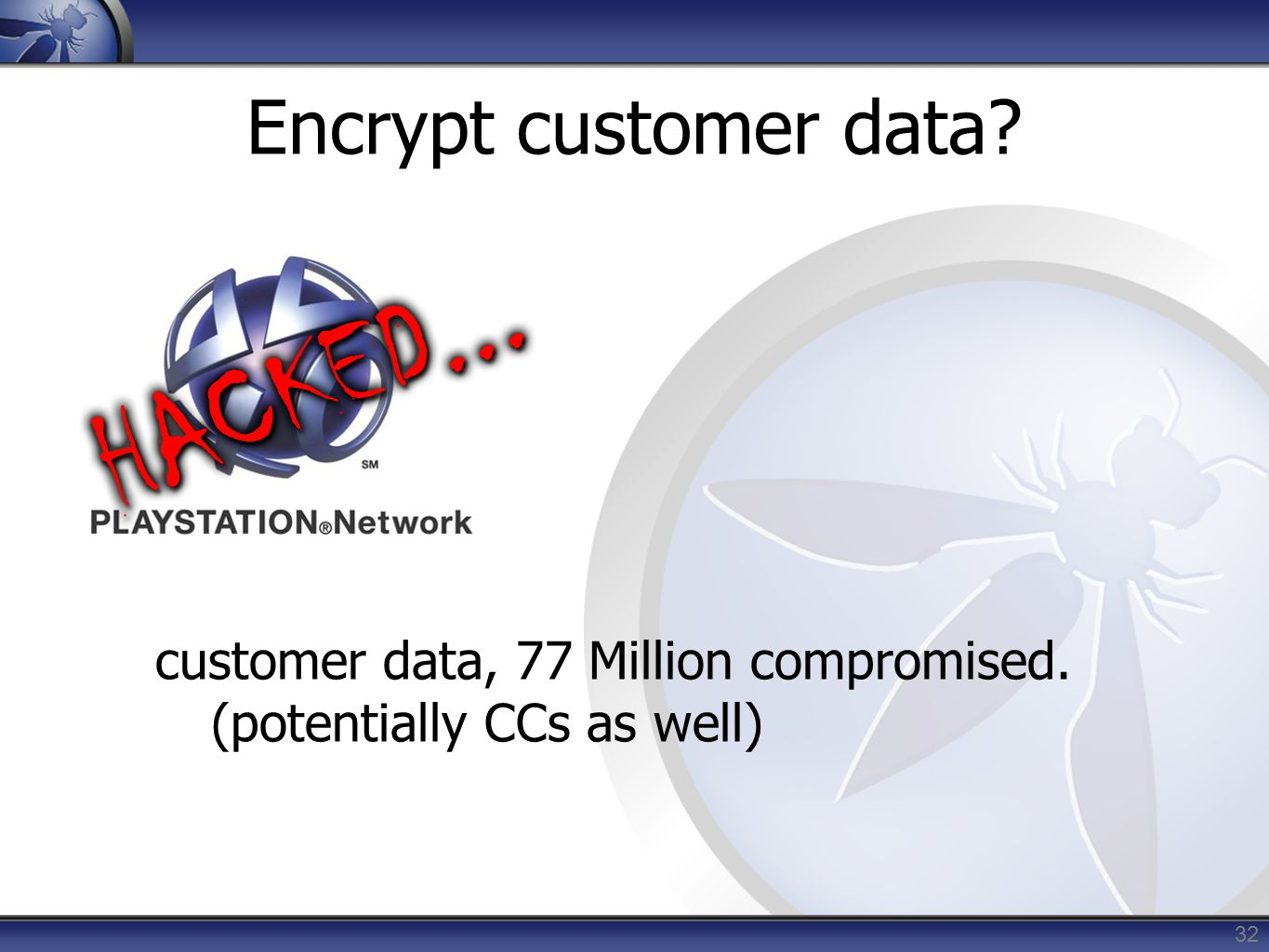 Encrypt customer data? customer data, 77 Million compromised. (potentially CCs as well) 32