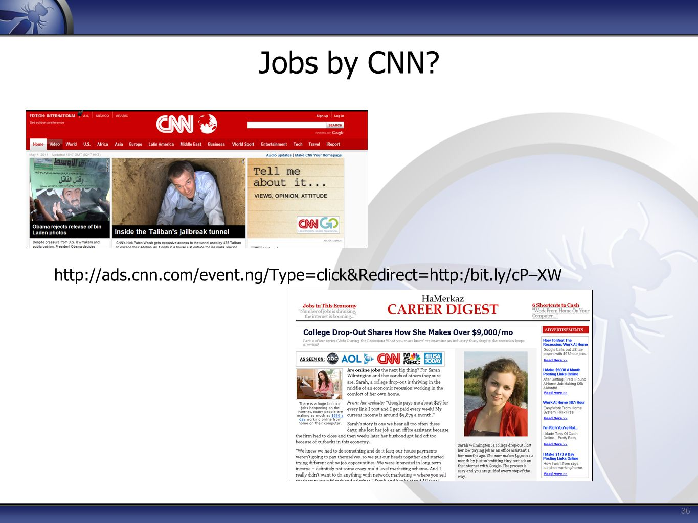 Jobs by CNN? http://ads.cnn.com/event.ng/Type=click&Redirect=http:/bit.ly/cP–XW 36