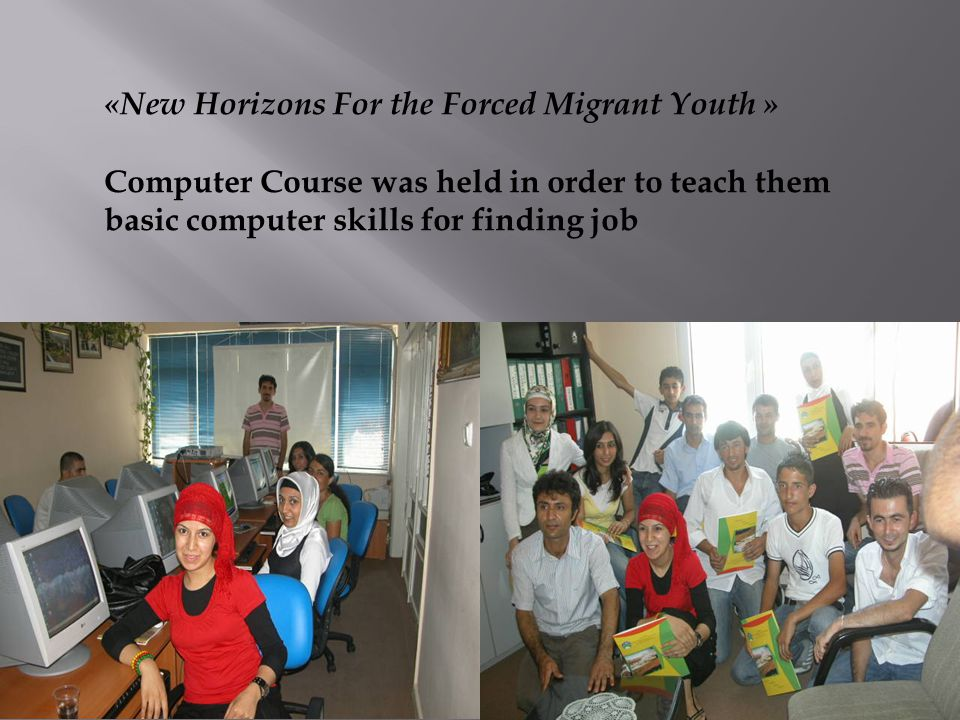 «New Horizons For the Forced Migrant Youth » Computer Course was held in order to teach them basic computer skills for finding job