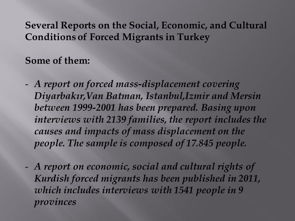 Several Reports on the Social, Economic, and Cultural Conditions of Forced Migrants in Turkey Some of them: - A report on forced mass-displacement cov