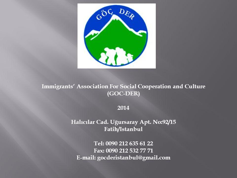 Immigrants' Association For Social Cooperation and Culture (GOC-DER) 2014 Halıcılar Cad. Uğursaray Apt. No:92/15 Fatih/Istanbul Tel: 0090 212 635 61 2