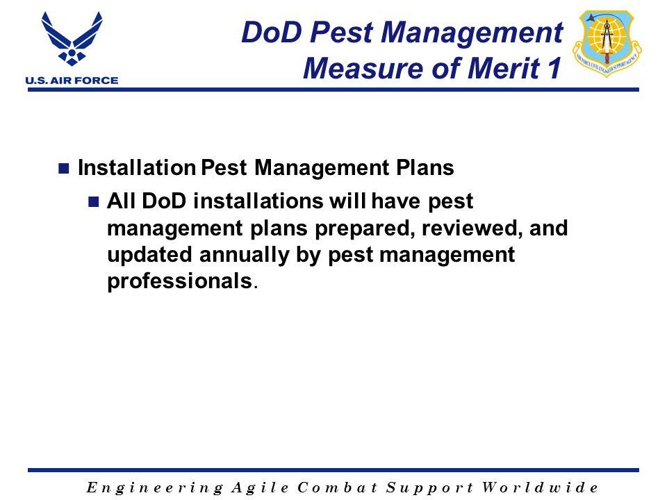 E n g i n e e r i n g A g i l e C o m b a t S u p p o r t W o r l d w i d e DoD Pest Management Measure of Merit 1 Installation Pest Management Plans