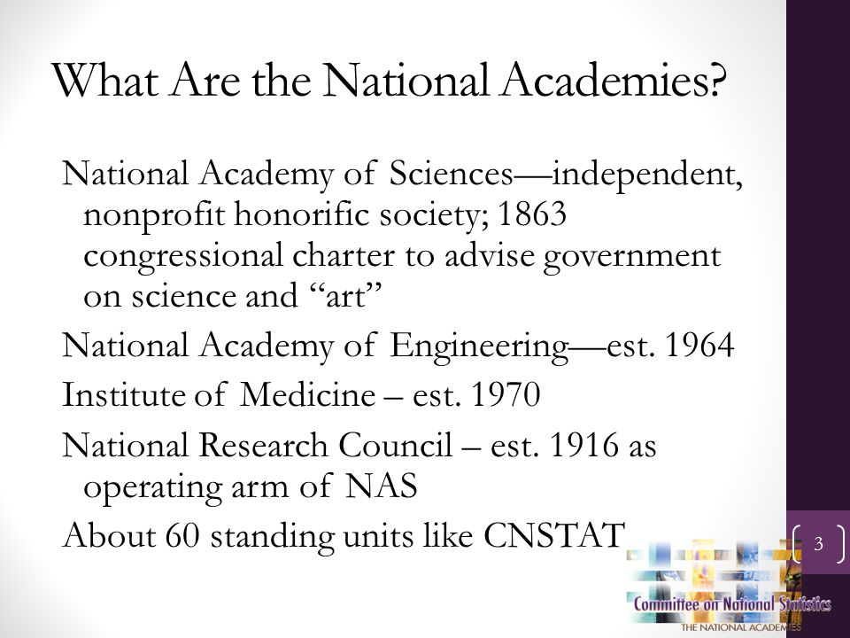 What Are the National Academies? National Academy of Sciences—independent, nonprofit honorific society; 1863 congressional charter to advise governmen