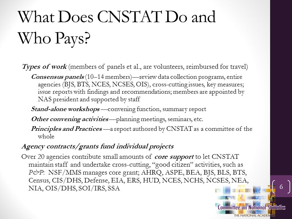 What Does CNSTAT Do and Who Pays? Types of work (members of panels et al., are volunteers, reimbursed for travel) Consensus panels (10–14 members)—rev