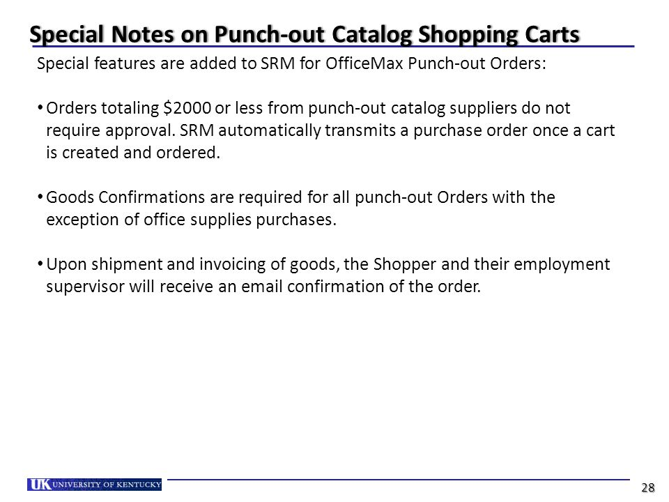 Special Notes on Punch-out Catalog Shopping CartsSpecial Notes on Punch-out Catalog Shopping Carts Special features are added to SRM for OfficeMax Punch-out Orders: Orders totaling $2000 or less from punch-out catalog suppliers do not require approval.