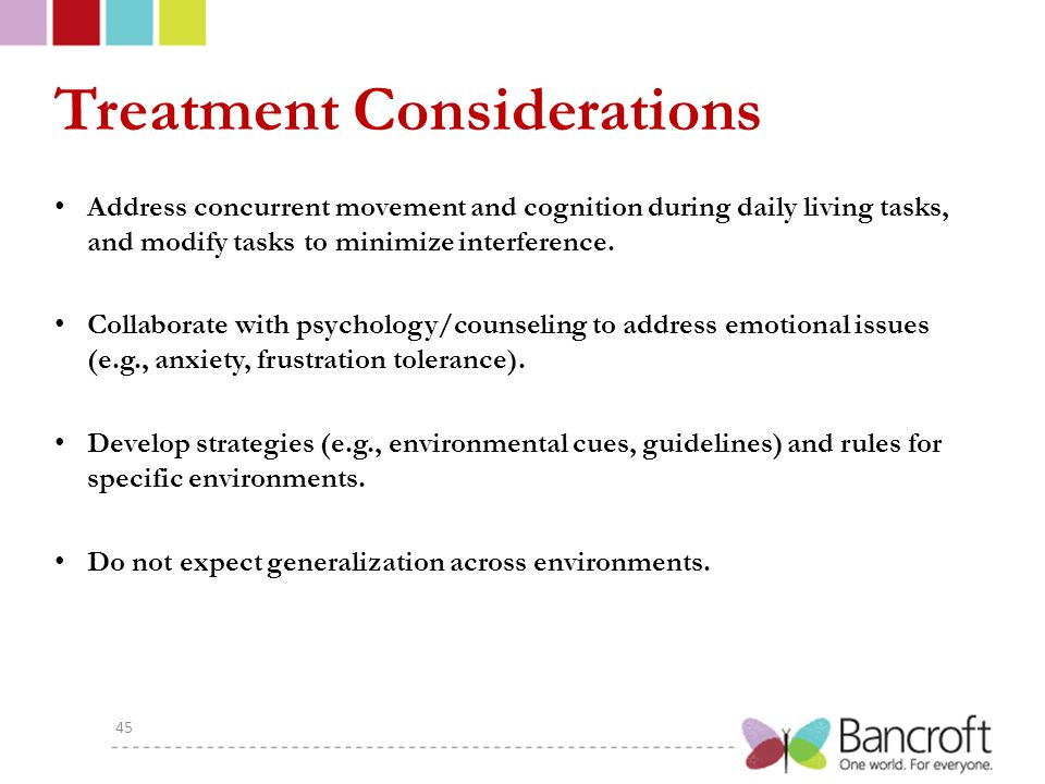 Treatment Considerations Address concurrent movement and cognition during daily living tasks, and modify tasks to minimize interference.