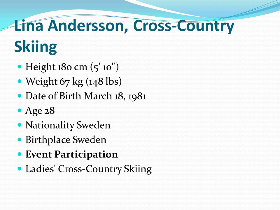 Hanna Falk, Cross-Country Skiing Height 167 cm (5 5 ) Weight 65 kg (143 lbs) Date of Birth July 5, 1989 Age 20 Nationality Sweden Birthplace Sweden Event Participation Ladies Cross-Country Skiing