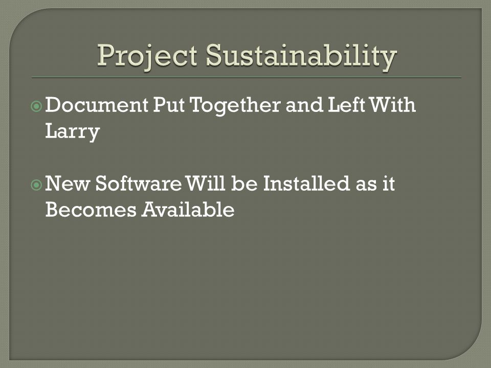  Document Put Together and Left With Larry  New Software Will be Installed as it Becomes Available